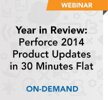 Year in Review: Perforce 2014 Product Updates in 30 Minutes Flat